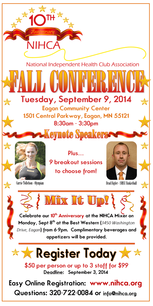 10th Anniversary - NIHCA Fall Fitness Conference in Eagan, MN on Tues September 9, 2014 with keynote speakers Carrie Tollefson and Brad Bigler as well as 9 different break out sessions to choose from!